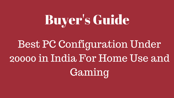 Best PC Configuration Under 20000 in India For Home Use and Gaming