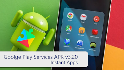 Google Play Services v3.20 Instant Apps Update APK To Download