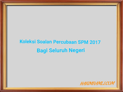 Koleksi Soalan Peperiksaan Percubaan SPM 2017 Bagi Seluruh Negeri