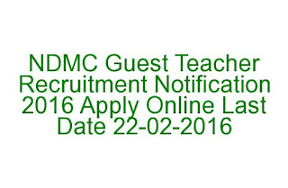 NDMC Guest Teacher Recruitment Notification 2016 Apply Online Last Date 22-02-2016