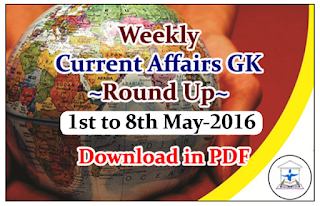 Weekly Current Affairs GK Round Up 1st to 8th May 2016-Download in PDF