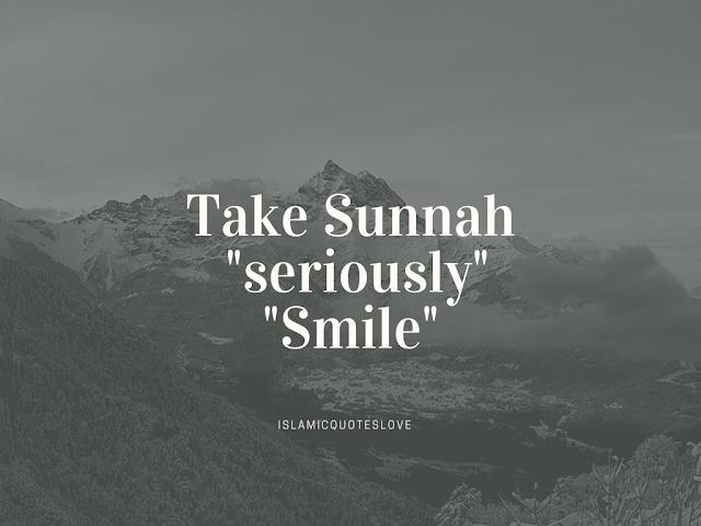 "Take Sunnah ""seriously"" ...... ""Smile"""