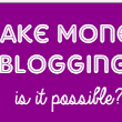 6 Reasons Why You Are Not Making Money From Blogging