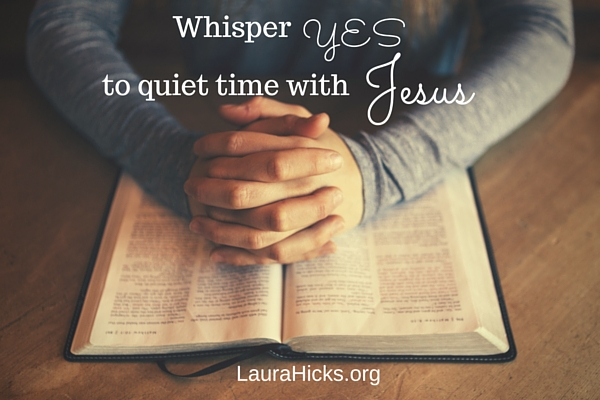 Whisper Yes to quiet time with Jesus