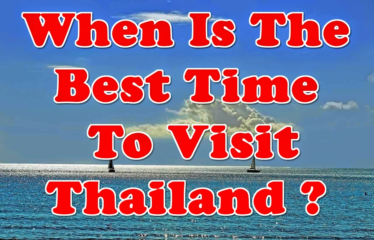 Do You Plan To Travel Thailand And Wanna Know When Is The Best Time