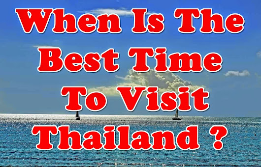 When Is The Best Time To Go Or Visit Thailand