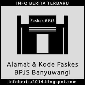 Daftar Alamat dan Kode Faskes BPJS Banyuwangi