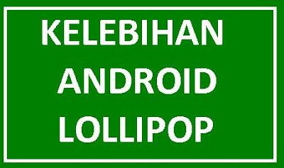 Artikel ini membahas tentang berbagai keunggulan dari Android Lollipop.