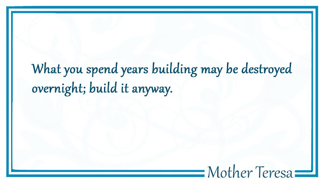 What you spend years building Mother Teresa quotes