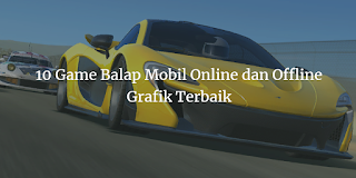 10 Game Balap Mobil Online dan Offline Grafik Terbaik untuk Android