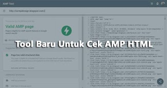 Tool Baru Untuk Cek AMP HTML Dari Search Console