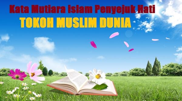 Kata Mutiara Islam Penyejuk Hati dari Para Tokoh Islam