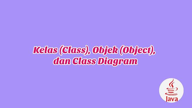 BAB 3 - Kelas (Class), Objek (Object), dan Class Diagram
