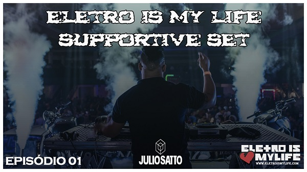 Eletro Is My Life - Supportive Set (Episódio 01)