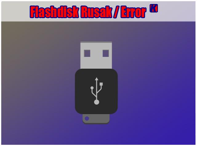 2 Cara Memperbaiki Flashdisk Yang Rusak atau Error