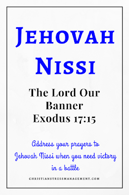 Jehovah Nissi is from Exodus 17:15 and it means The Lord Our Banner