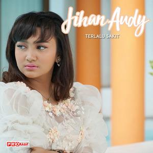 Jihan Audy - Terlalu Sakit