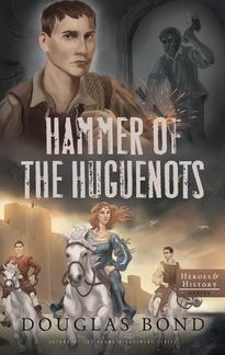 Hammer of the Huguenots by Douglas Bond (5 star review)