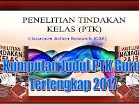 Kumpulan Judul PTK Guru Terlengkap 2017