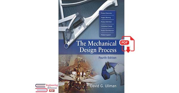 The Mechanical Design Process Fourth Edition by David G. Ullman