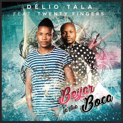 Délio Tala feat. Twenty Fingers - Beijar à Tua Boca |  Download Mp3