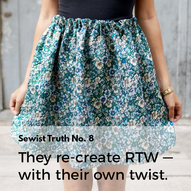 Secret No. 8: People who sew think about how to re-create ready to wear garments — with their own twist.