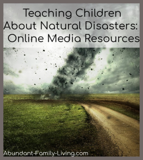 https://www.abundant-family-living.com/2013/08/teaching-children-about-natural-disasters.html