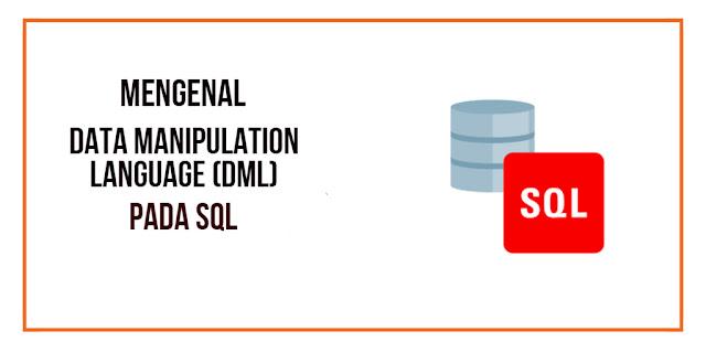 Mengenal Data Manipulation Language (DML) pada MySQL