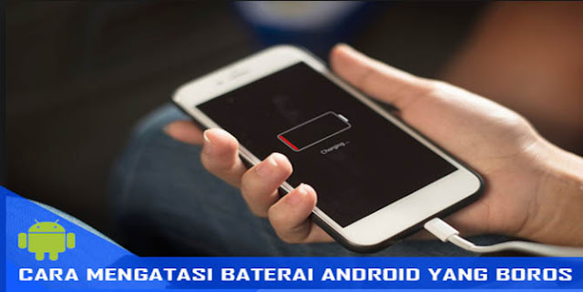 Solusi Baterai Android Cepat Habis