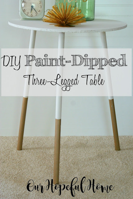 DIY Paint-Dipped Three-Legged Table Our Hopeful Home