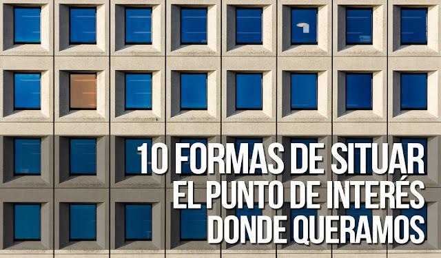 10 Formas de situar el punto de interés donde queramos