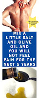 Mix A Little Salt and Olive Oil and You Will Not Feel Pain for The Next 5 Years