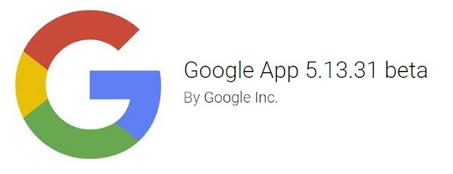 Google App V5.13.31 Beta Apk Update For All Android 4+ Devices