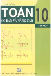 Toán Cơ Bản Và Nâng Cao 10 Tập 1 - Vũ Thế Hựu