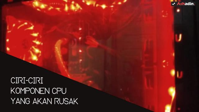 Ciri-ciri komponen CPU komputer/Laptop yang telah mulai rusak