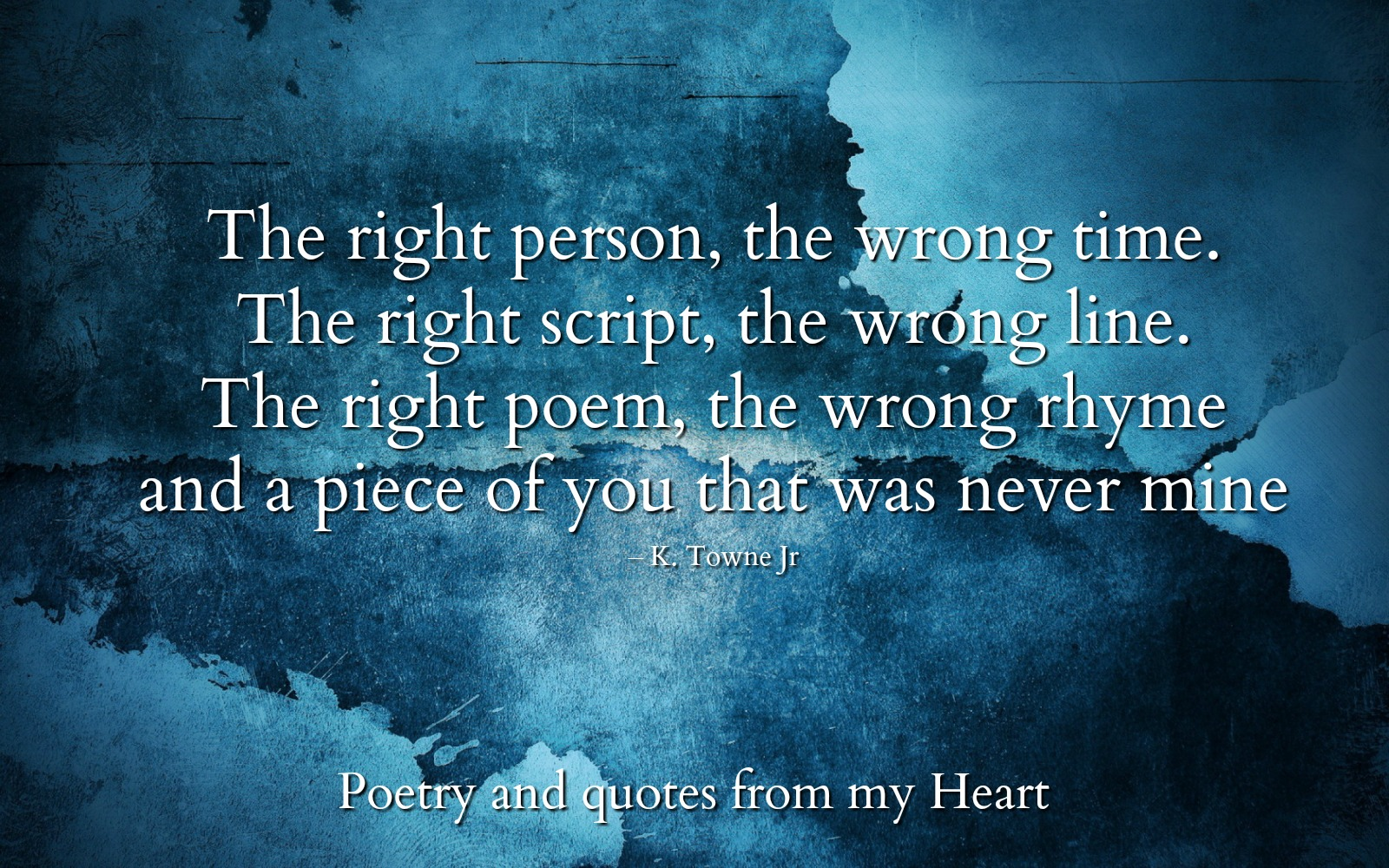 Poetry And Quotes From My Heart The Right Person The Wrong Time