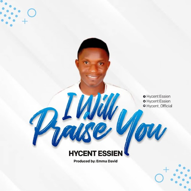 "[Music]  Hycent Essien -  ""I Will Praise You"""