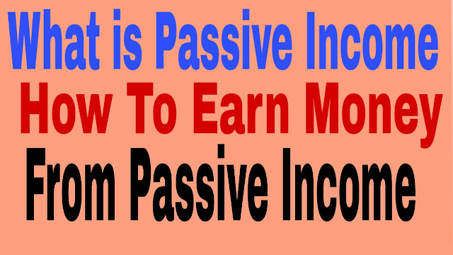 What is Passive Income and how to make Passive Income online