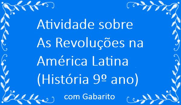 atividade-sobre-as-revolucoes-na-america-latina-historia-9-ano-com-gabarito