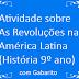 Atividade sobre As Revoluções na América Latina (História 9º ano) com Gabarito