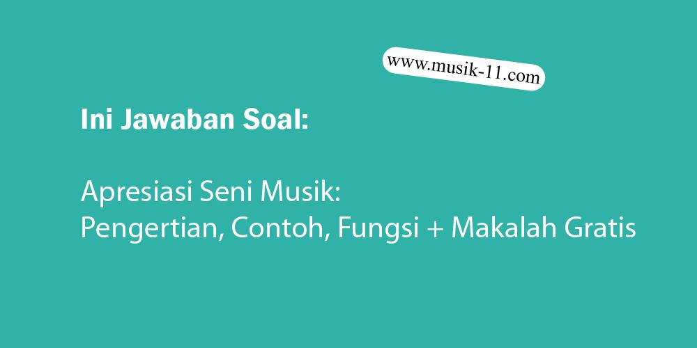 Apresiasi Seni Musik Pengertian Contoh Fungsi Makalah Gratis Musik 11