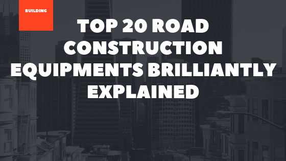 Top 20 Road Construction Equipments
