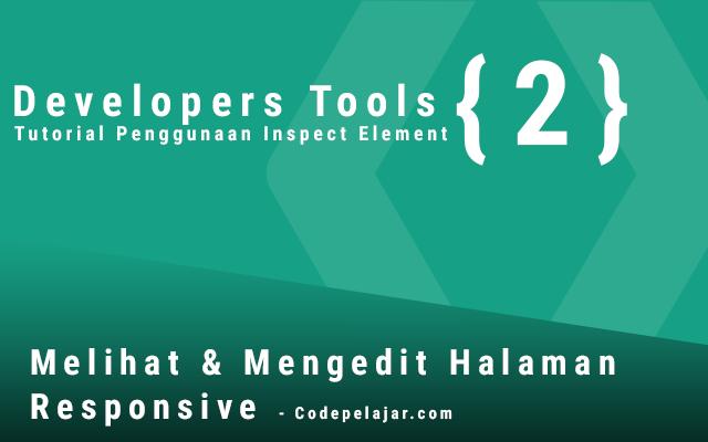 Melihat dan Mengedit halaman responsive (Developer Tools)