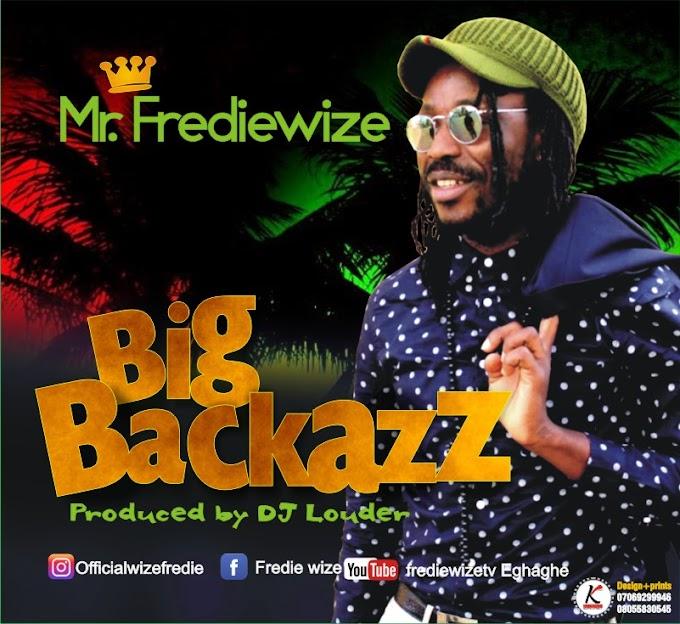 DOWNLOAD MP3: Mr. FredieWize – Big Backazz (Prod. By DJ louder)