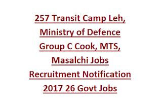 257 Transit Camp Leh, Ministry of Defence Group C Cook, MTS, Masalchi Jobs Recruitment Notification 2017 26 Govt Jobs