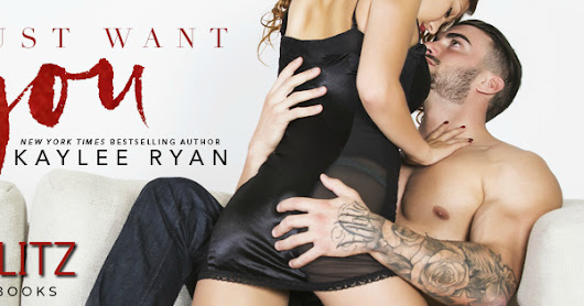 RELEASE BLITZ - I Just Want You by Kaylee Ryan
