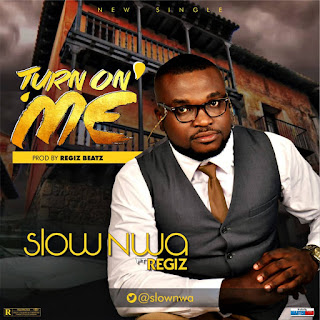 Slow Nwa - Turn on me ft. Regiz (Prod.by Regizbeatz)