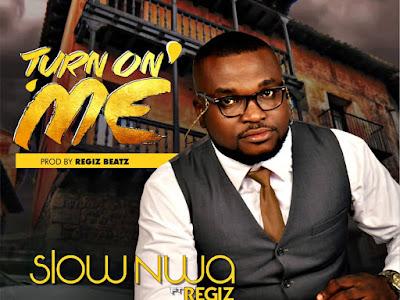 DOWNLOAD MP3: Slow Nwa - Turn on me ft. Regiz (Prod.by Regizbeatz) || @slownwa