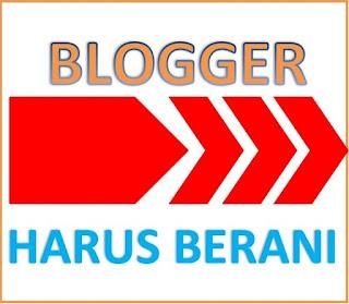 Jadi Blogger Harus Berani Pada 6 Hal Ini