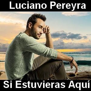 Luciano Pereyra - Si Estuvieras Aqui